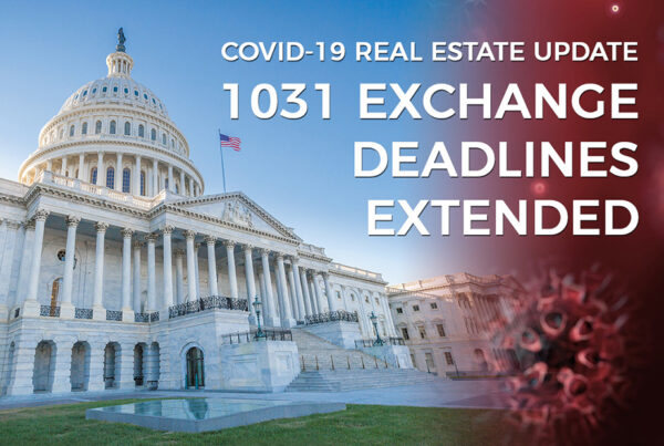 Extensions Announced For 1031 Exchange Deadlines During Covid-19 Crisis